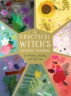 The Practical Witch's Guided Journal : For Wisdom, Healing, and Self-Love - Book
