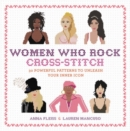Women Who Rock Cross-Stitch : 30 Powerful Patterns to Unleash Your Inner Icon - Book