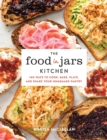 The Food in Jars Kitchen : 140 Ways to Cook, Bake, Plate, and Share Your Homemade Pantry - eBook