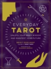 Everyday Tarot : Unlock Your Inner Wisdom and Manifest Your Future - eBook