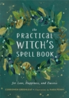 The Practical Witch's Spell Book : For Love, Happiness, and Success - Book