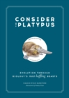 Consider the Platypus : Evolution through Biology's Most Baffling Beasts - eBook
