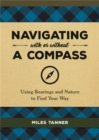 Navigating With or Without a Compass : Using Bearings and Nature to Find Your Way - Book