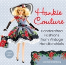 Hankie Couture : Handcrafted Fashions from Vintage Handkerchiefs (Featuring New Patterns!) - Book