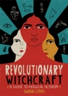 Revolutionary Witchcraft : A Guide to Magical Activism - Book