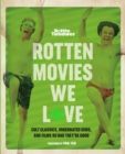 Rotten Movies We Love : Cult Classics, Underrated Gems, and Films So Bad They're Good - eBook