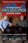 The Great Book of Philadelphia Sports Lists (Completely Revised and Updated Edition) - Book