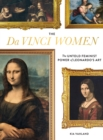 The Da Vinci Women : The Untold Feminist Power of Leonardo's Art - eBook