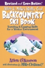 Allen & Mike's Really Cool Backcountry Ski Book, Revised and Even Better! : Traveling & Camping Skills for a Winter Environment - eBook