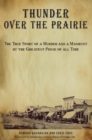 Thunder over the Prairie : The True Story of a Murder and a Manhunt by the Greatest Posse of All Time - eBook