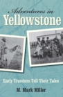 Adventures in Yellowstone : Early Travelers Tell Their Tales - eBook