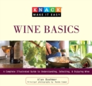 Knack Wine Basics : A Complete Illustrated Guide to Understanding, Selecting & Enjoying Wine - eBook