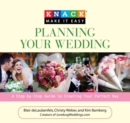 Knack Planning Your Wedding : A Step-by-Step Guide to Creating Your Perfect Day - eBook