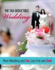 Tax-Deductible Wedding : More Wedding and Fun, Less Fret and Debt - eBook