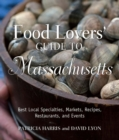 Food Lovers' Guide to Massachusetts : Best Local Specialties, Markets, Recipes, Restaurants, and Events - eBook