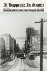 It Happened in Seattle : Remarkable Events That Shaped History - eBook