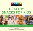 Knack Healthy Snacks for Kids : Recipes for Nutritious Bites at Home or On the Go - eBook
