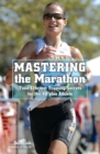 Mastering the Marathon : Time-Efficient Training Secrets for the 40-plus Athlete - eBook