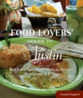 Food Lovers' Guide to(R) Austin : Best Local Specialties, Markets, Recipes, Restaurants & Events - eBook