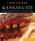 Food Lovers' Guide to(R) Kansas City : The Best Restaurants, Markets & Local Culinary Offerings - eBook