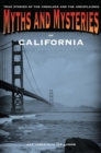 Myths and Mysteries of California : True Stories of the Unsolved and Unexplained - eBook