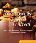 Food Lovers' Guide to(R) Montreal : Best Local Specialties, Markets, Recipes, Restaurants & Events - eBook