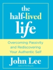Half-Lived Life : Overcoming Passivity and Rediscovering Your Authentic Self - eBook