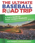 Ultimate Baseball Road Trip : A Fan's Guide to Major League Stadiums - eBook