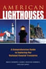 American Lighthouses : A Comprehensive Guide to Exploring Our National Coastal Treasures - eBook