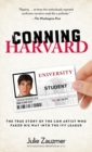 Conning Harvard : The True Story of the Con Artist Who Faked His Way into the Ivy League - eBook