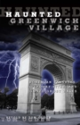Haunted Greenwich Village : Bohemian Banshees, Spooky Sites, and Gonzo Ghost Walks - eBook