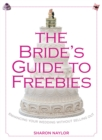 Bride's Guide to Freebies : Enhancing Your Wedding without Selling Out - eBook