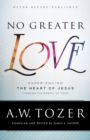 No Greater Love : Experiencing the Heart of Jesus through the Gospel of John - Book