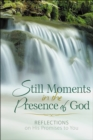 Still Moments in the Presence of God : Reflections on His Promises to You - Book