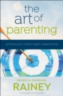 The Art of Parenting : Aiming Your Child's Heart Toward God - Book