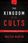 The Kingdom of the Cults : The Definitive Work on the Subject - Book