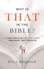 Why Is That in the Bible? : The Most Perplexing Verses and Stories--and What They Teach Us - Book