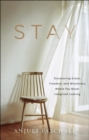 Stay : Discovering Grace, Freedom, and Wholeness Where You Never Imagined Looking - Book