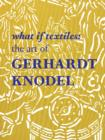 What If Textiles: The Art of Gerhardt Knodel - Book