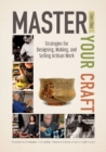 Master Your Craft : Strategies for Designing, Making, and Selling Artisan Work - Book