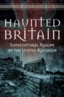 Haunted Britain: Supernatural Realms of the United Kingdom - Book