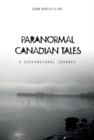 Paranormal Canadian Tales: A Supernatural Journey - Book