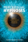 Perceptual Hypnosis: A Spiritual Journey Toward Expanding Awareness - Book