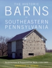 Historic Barns of Southeastern Pennsylvania: Architecture and Preservation, Built 1750 1900 - Book