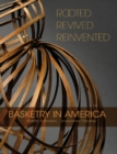Rooted, Revived, Reinvented: Basketry in America - Book