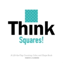 Think Squares! A Lift-the-Flap Counting, Color and Shape Book - Book
