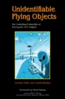 Unidentifiable Flying Objects: The Dwindling Probability of Solving the UFO Enigma - Book