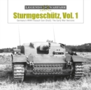 Sturmgeschutz: Germany's WWII Assault Gun (StuG), Vol.1: The Early War Versions - Book