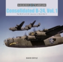 Consolidated B-24 Vol.1: The XB-24 to B-24E Liberators in World War II - Book