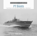 PT Boats: The US Navy's Fast Attack Patrol Torpedo Boats in World War II - Book